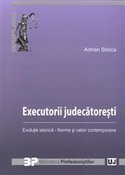EXECUTORII JUDECATORESTI. EVOLUTIE ISTORICA. NORME SI VALORI CONTEMPORANE