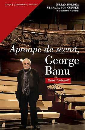 APROAPE DE SCENA GEORGE BANU