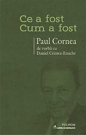 CE-A FOST – CUM A FOST. PAUL CORNEA DE VORBA CU DANIEL CRISTEA-ENACHE