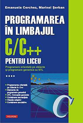 PROGRAMAREA IN LIMBAJUL C/C++ PENTRU LICEU VOLUMUL 4