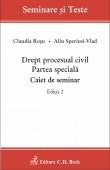 DREPT PROCESUAL CIVIL. PARTEA SPECIALA. CAIET DE SEMINAR EDITIA 2