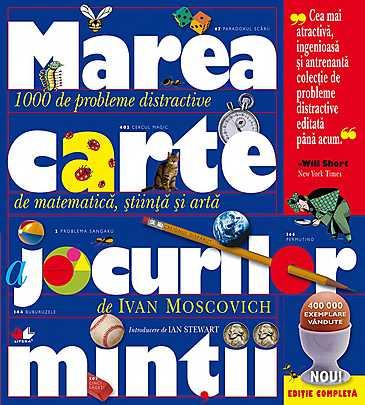 MAREA CARTE A JOCURILOR MINTII. 1000 DE PROBLEME DISTRACTIVE DE MATEMATICA, STIINTA SI ARTA