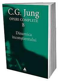 JUNG. OPERE COMPLETE VOLUMUL  8 - DINAMICA INCONSTIENTULUI