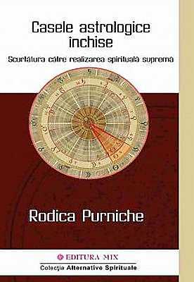 CASELE ASTROLOGICE INCHISE. SCURTATURA CATRE REALIZAREA SPIRITUALA SUPREMA