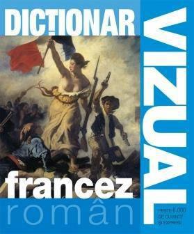 DICTIONAR VIZUAL FRANCEZ - ROMAN. EDITIA IV