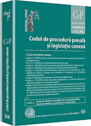 CODUL DE PROCEDURA PENALA SI LEGISLATIE CONEXA. ACTUALIZAT 15 OCTOMBRIE 2013