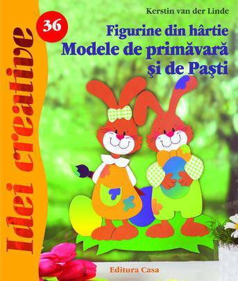 FIGURINE DIN HARTIE. MODELE DE PRIMAVARA SI DE PASTI EDITIA 2 - IDEI CREATIVE 36