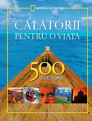 CALATORII PENTRU O VIATA. 500 DE LOCURI UNICE (EDITIA  COMPLETA)