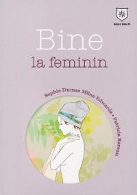 BINE LA FEMININ