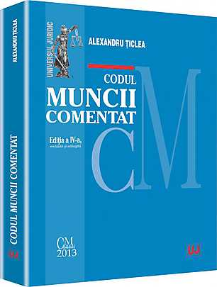 CODUL MUNCII COMENTAT. EDITIA 4