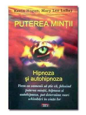 PUTEREA MINTII. HIPNOZA SI AUTOHIPNOZA