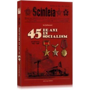 45 DE ANI IN SOCIALISM, ROMANIA 1945-1990