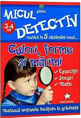 CULORI, FORME SI MARIMI - MICUL DETECTIV