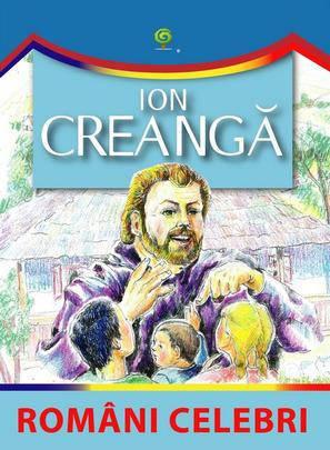 ION CREANGA/ ROMANI CELEBRI