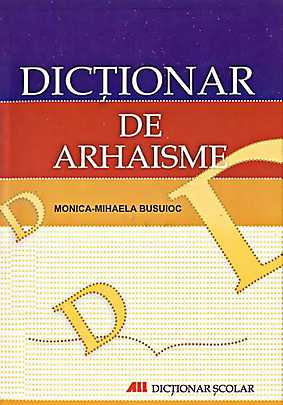 DICTIONAR DE ARHAISME .