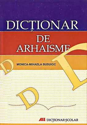 DICTIONAR DE ARHAISME .