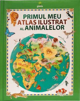 PRIMUL MEU ATLAS ILUSTR AT AL ANIMALELOR