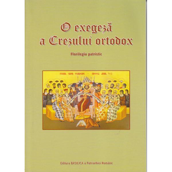 O EXEGEZA A CREZULUI ORTODOX ヨ FLORILEGIU PATRISTIC