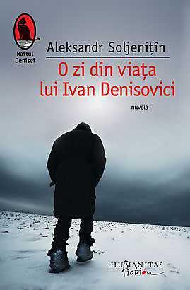 O ZI DIN VIATA LUI IVAN DENISOVICI EDITIE 2013