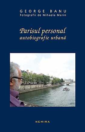 PARISUL PERSONAL. AUTOBIOGRAFIE URBANA