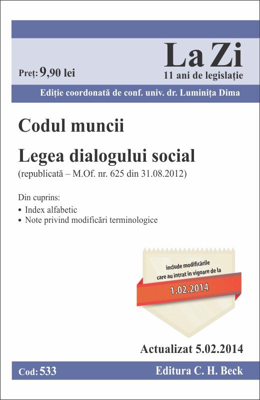 CODUL MUNCII SI LEGEA DIALOGULUI SOCIAL LA ZI COD 533 ACTUALIZARE 05.02.2014