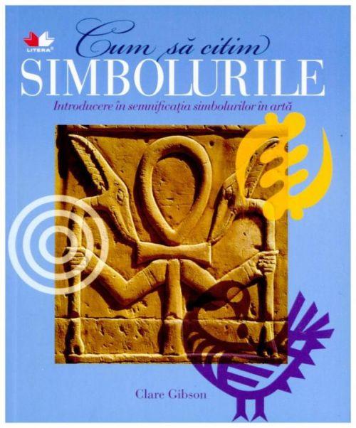 CUM SA CITIM SIMBOLURILE. INTRODUCERE IN SEMNIFICATIA SIMBOLURILOR IN ARTA