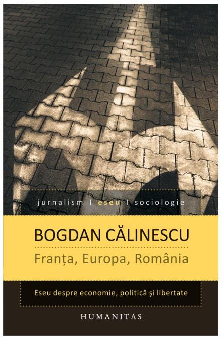 FRANTA, EUROPA, ROMANIA. ESEU DESPRE ECONOMIE, POLITICA SI LIBERTATE