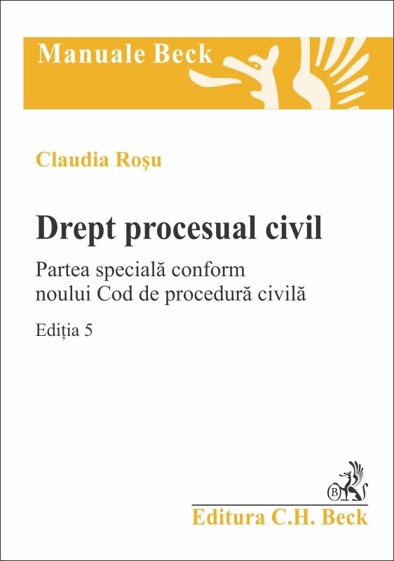 DREPT PROCESUAL CIVIL PARTEA SPECIALA CONFORM NOULUI COD DE PROCEDURA CIVILA EDITIA 5
