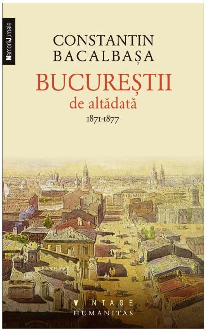 BUCURESTII DE ALTADATA 1871-1877 VOLUMUL 1