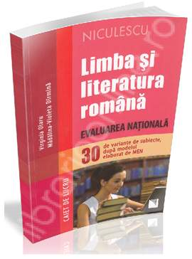 LIMBA SI LITERATURA ROMANA EVALUARE NATIONALA CAIET DE LUCRU. 30 SUBIECTE
