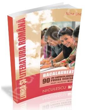 LIMBA SI LITERATURA ROMANA BACALAUREAT. PROBA SCRISA. 90 SUBIECTE