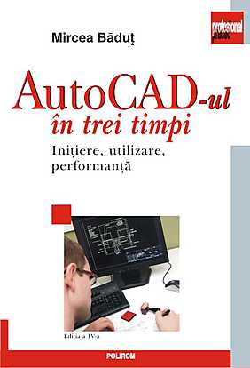 AUTOCAD-UL IN TREI TIMPI EDITIA 4