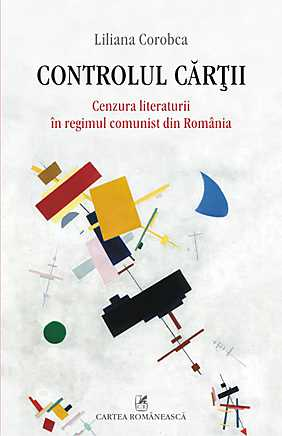 CONTROLUL CARTII. CENZURA LITERATURII IN REGIMUL COMUNIST DIN ROMANIA