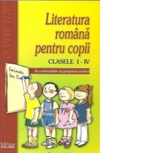 LITERATURA ROMANA PENTRU COPII. CLS I-IV