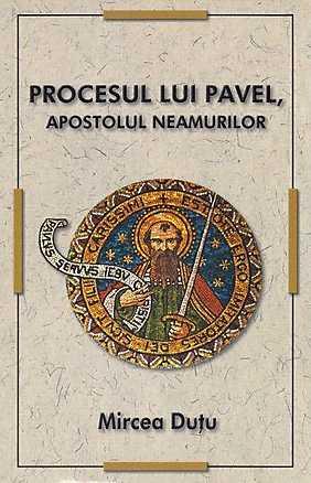 PROCESUL LUI PAVEL, APOSTOLUL NEAMURILOR