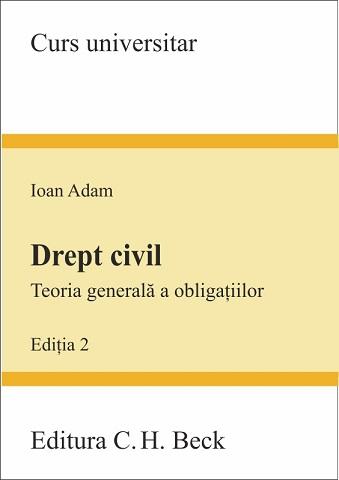 DREPT CIVIL TEORIA GENERALA A OBLIGATIILOR EDITIA 2