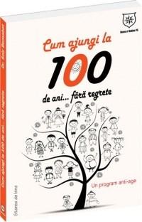 CUM SA AJUNGI LA 100 DE ANIナ.FARA REGRETE- UN PROGRAM ANTI-AGE