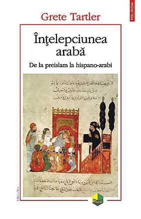 INTELEPCIUNEA ARABA. DE LA PREISLAM LA HISPANO-ARABI EDITIA 3