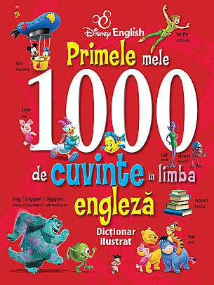 PRIMELE MELE 1000 DE CUVINTE IN LIMBA ENGLEZA. DICTIONAR ILUSTRAT DISNEY ENGLISH COPERTA ROSIE