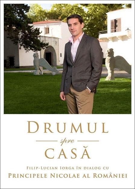 DRUMUL SPRE CASA.FILIP-LUCIAN IORGA IN DIALOG CU PRINCIPELE NICOLAE AL ROMANIEI