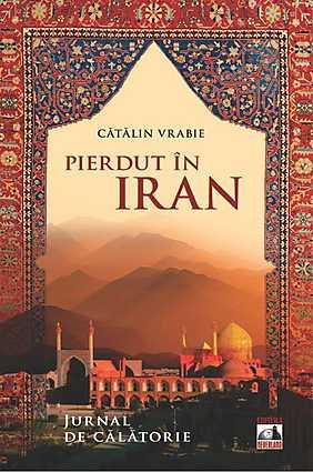 PIERDUT IN IRAN JURNAL DE CALATORIE