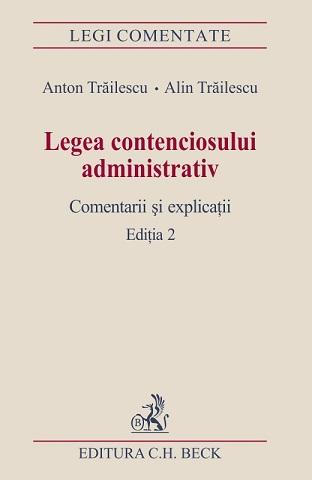 LEGEA CONTENCIOSULUI ADMINISTRATIV COMENTARII S EXPLICATII EDITIA 2