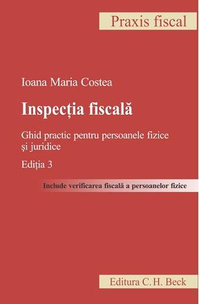 INSPECTIA FISCALA GHID PRACTIC PENTRU PERSOANELE FIZICE SI JURIDICE EDITIA 3