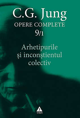 JUNG. OPERE COMPLETE VOLUMUL  9/1 - ARHETIPURILE SI INCONSTIENTUL COLECTIV