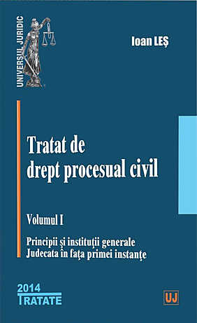 TRATAT DE DREPT PROCESUAL CIVIL. VOLUMUL 1. PRINCIPII SI INSTITUTII GENERALE