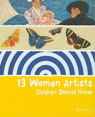 13 WOMEN ARTISTS CHILDR EN SHOULD KNOW