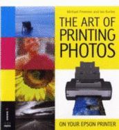 THE ART OF PRINTING PHO TOS ON YOUR EPSON PRINT