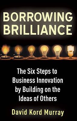BORROWING BRILLIANCE: T HE SIX STEPS TO BUSINES