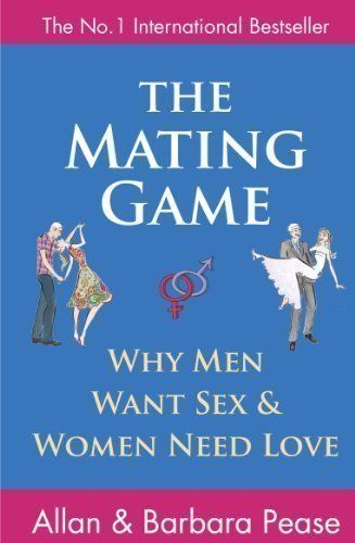 THE MATING GAME: WHY ME N WANT SEX AND WOMEN NE