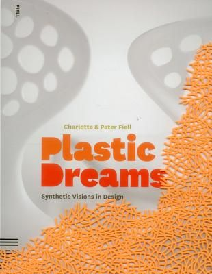 PLASTIC DREAMS: SYNTHET IC VISIONS IN DESIGN